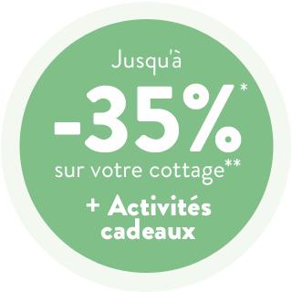 Jusqu'à -35%* sur votre cottage** + 3 activités cadeaux